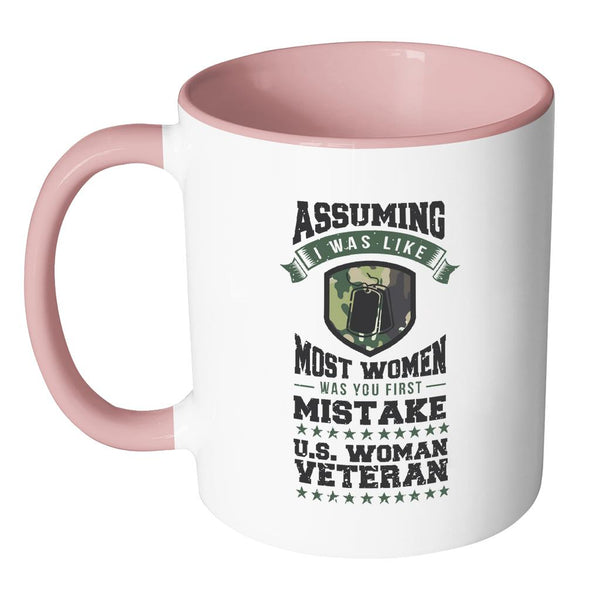 Assuming I Was Like Most Women Was You First Mistake US Woman Veteran Cool Funny Awesome Patriotic USA Military Women 11oz Accent Coffee Mug (7 Colors)-NeatFind.net