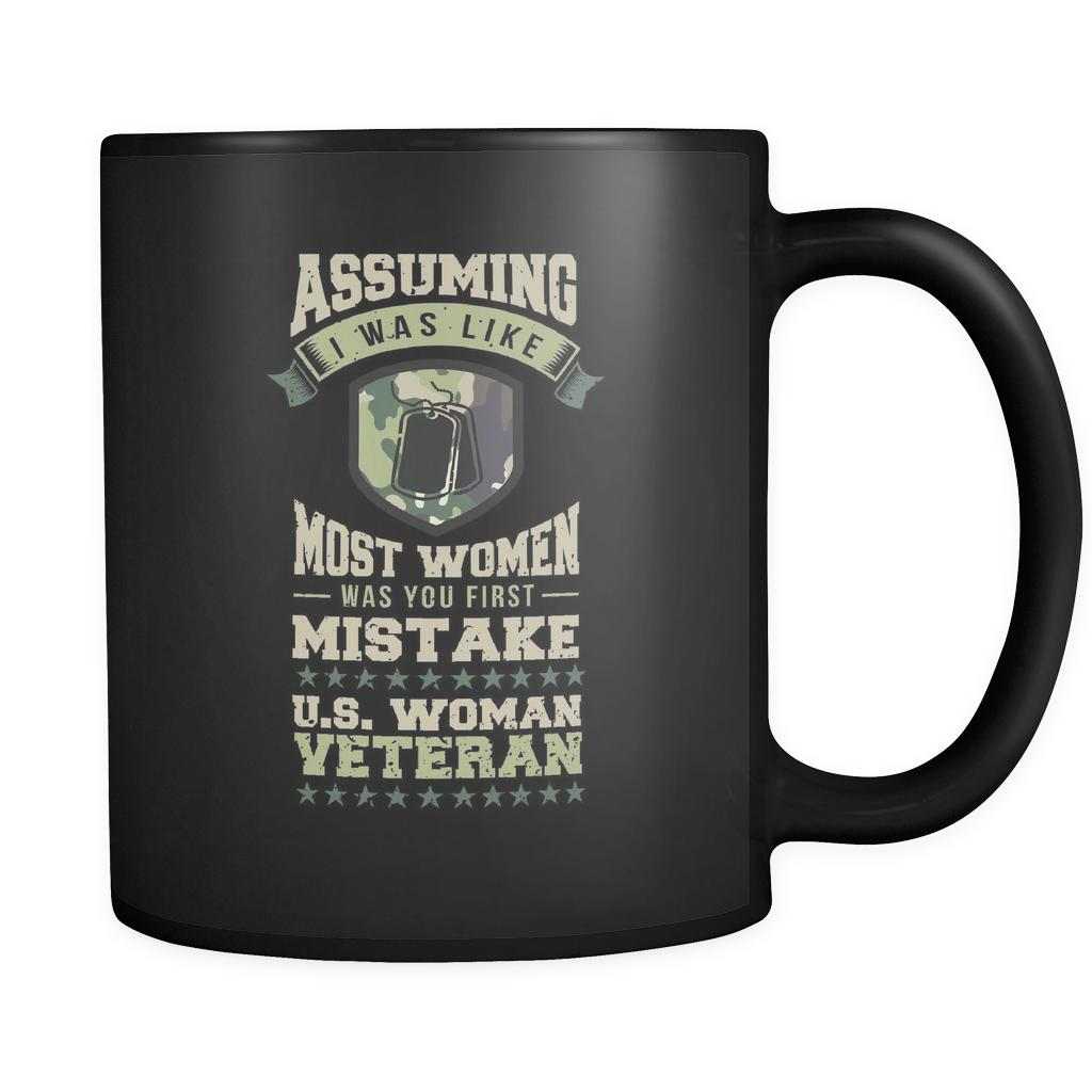 Assuming I Was Like Most Women Was You First Mistake US Woman Veteran Cool Funny Awesome Patriotic USA Military Women Black 11oz Coffee Mug-NeatFind.net