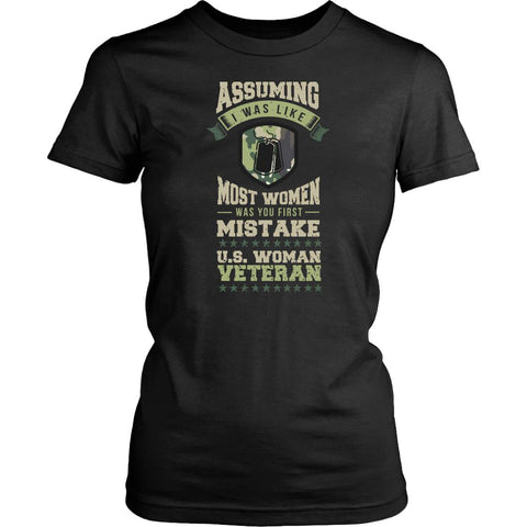 Assuming I Was Like Most Women Was You First Mistake US Woman Veteran Cool Funny Awesome Patriotic USA Military Women T-Shirt For Women-NeatFind.net