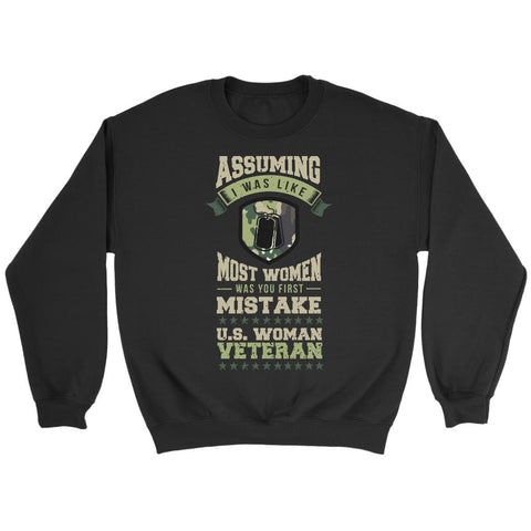 Assuming I Was Like Most Women Was You First Mistake US Woman Veteran Cool Funny Awesome Patriotic USA Military Women Unisex Crewneck Sweatshirt For Women-NeatFind.net