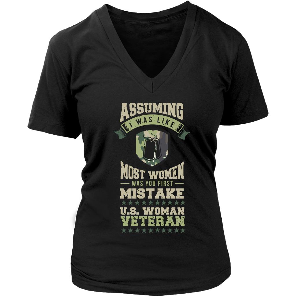 Assuming I Was Like Most Women Was You First Mistake US Woman Veteran Cool Funny Awesome Patriotic USA Military Women V-Neck T-Shirt For Women-NeatFind.net