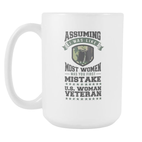 Assuming I Was Like Most Women Was You First Mistake US Woman Veteran Cool Funny Awesome Patriotic USA Military Women White 15oz Coffee Mug-NeatFind.net