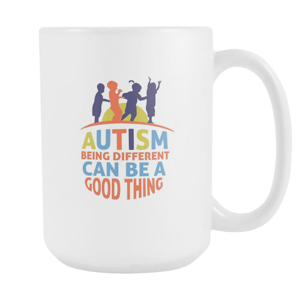 Autism Being Different Can Be A Good Thing Autism Awareness White 15oz Coffee Mug-NeatFind.net