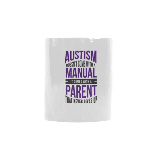 Autism Doesn't Come With A Manual It Comes With A Parent That Never Gives Up Autism Awareness Color Changing/Morphing 11oz Coffee Mug-NeatFind.net