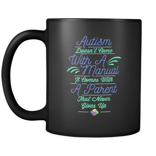 Autism Doesn't Come With A Manual It Comes With A Parent That Never Gives Up Autism Awareness V2 Black 11oz Coffee Mug-NeatFind.net