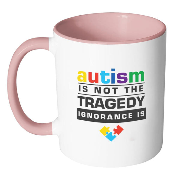 Autism Is Not The Tragedy Ignorance Is Autism Awareness 11oz Accent Coffee Mug(7 Colors)-NeatFind.net