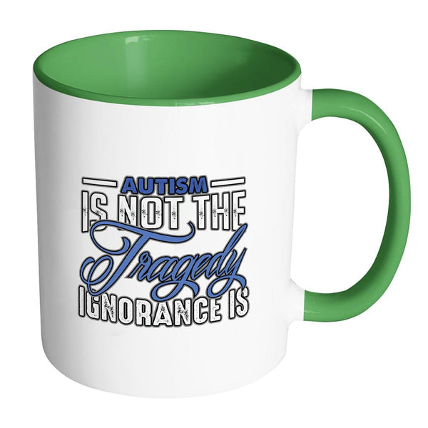 Autism Is Not The Tragedy Ignorance Is Autism Awareness V2 11oz Accent Coffee Mug (7 colors)-NeatFind.net