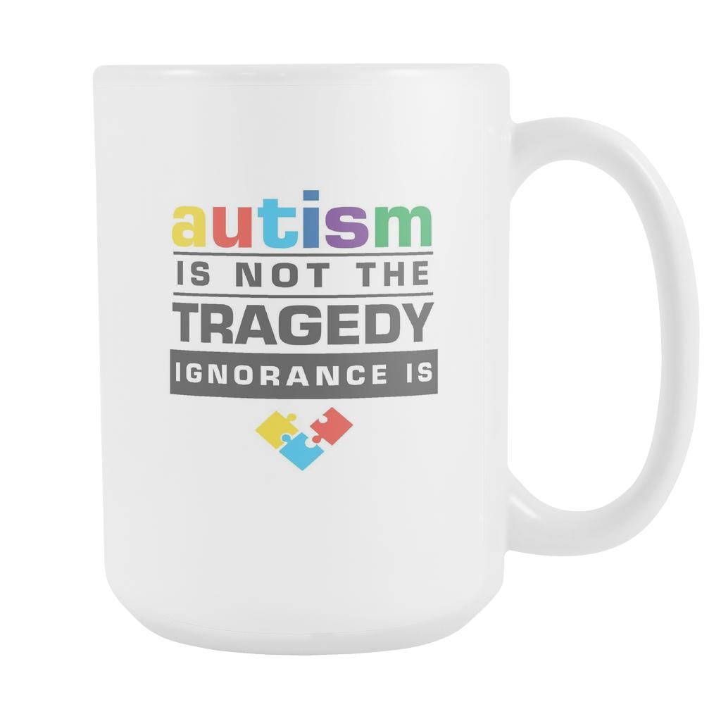 Autism Is Not The Tragedy Ignorance Is Autism Awareness White 15oz Coffee Mug-NeatFind.net