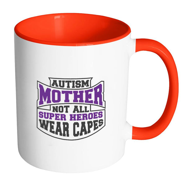 Autism Mother Not All Super Heroes Wear Capes Autism Awareness 11oz Accent Coffee Mug(7 Colors)-NeatFind.net