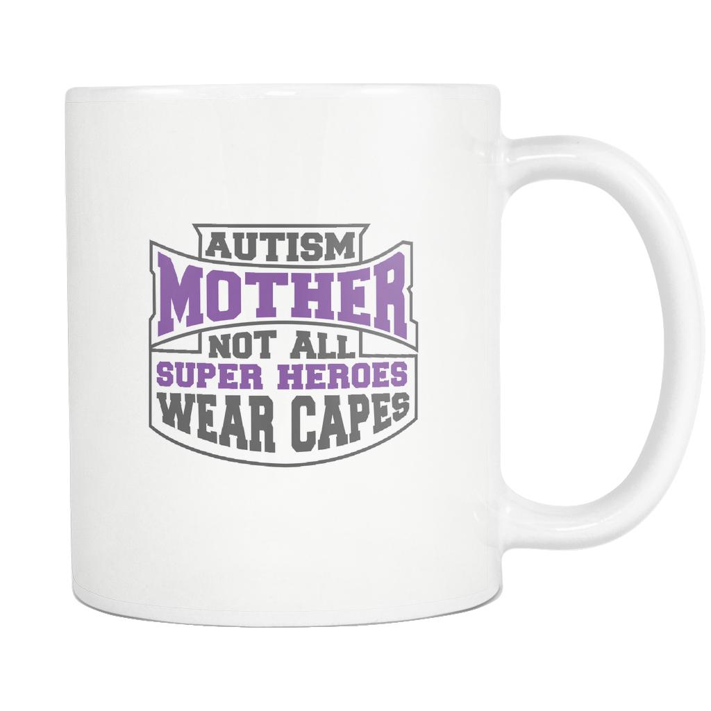 Autism Mother Not All Super Heroes Wear Capes Autism Awareness White 11oz Coffee Mug-NeatFind.net