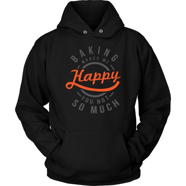 Baking Makes Me Happy You Not So Much Funny Gifts Ideas For Bakers Unisex Hoodie-NeatFind.net