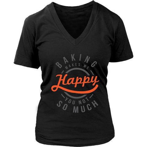 Baking Makes Me Happy You Not So Much Funny Gifts Ideas For Bakers VNeck TShirt-NeatFind.net