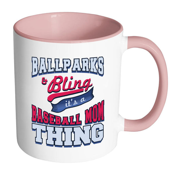 Ballparks And Bling It's A Baseball Mom Thing Funny Unique Cool Awesome Baseball 11oz Accent Coffee Mug(7 Colors)-NeatFind.net