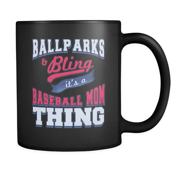 Ballparks And Bling It's A Baseball Mom Thing Funny Unique Cool Awesome Baseball Black 11oz Coffee Mug-NeatFind.net