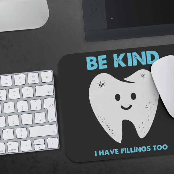Be Kind I Have Feelings Too Funny Dentist Gift Ideas Dental Hygienist Mouse Pad-NeatFind.net