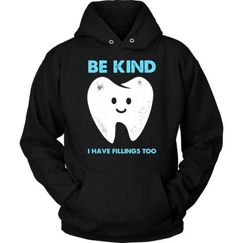 Be Kind I Have Fillings Too Cool Humor Dental Funny Dentist Gift Ideas Hoodie-NeatFind.net