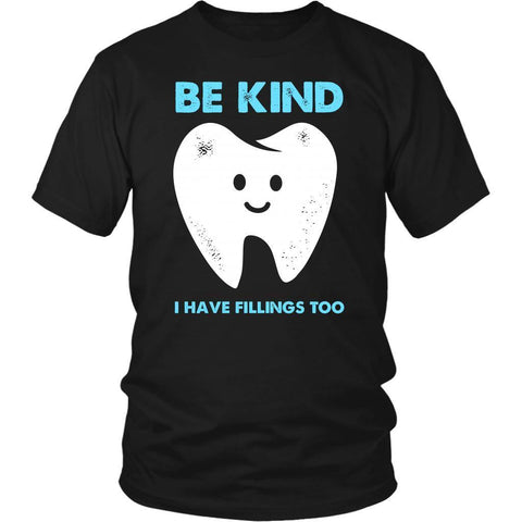 Be Kind I Have Fillings Too Cool Humor Dental Funny Dentist Gift Ideas TShirt-NeatFind.net