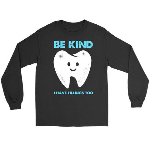 Be Kind I Have Fillings Too Humor Dental Funny Dentist Gift Ideas Long Sleeve-NeatFind.net