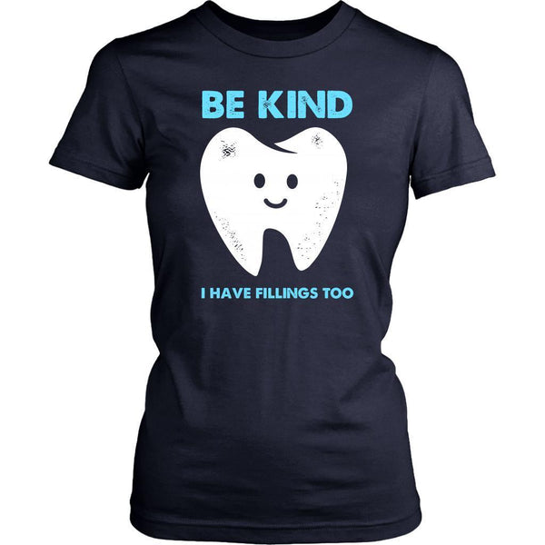 Be Kind I Have Fillings Too Humor Dental Funny Dentist Gift Ideas Women TShirt-NeatFind.net