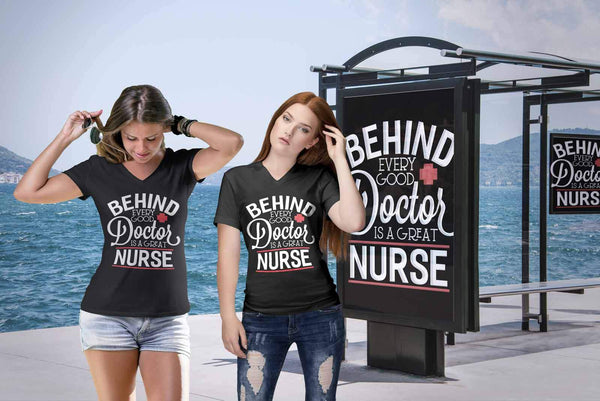 Behind Every Good Doctor Is A Great Nurse Cute Nurses Week GiftIdea VNeck TShirt-NeatFind.net