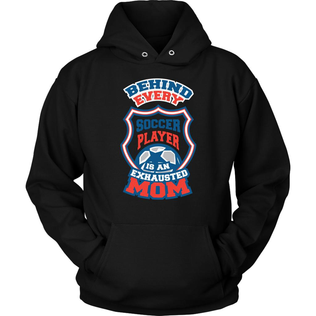 Behind Every Soccer Player Is An Exhausted Mom Cool Funny Gifts Hoodie-NeatFind.net