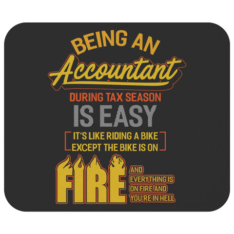 Being An Accountant During Tax Season Is Easy Funny Accounting CPA Gift Mouse Pad-NeatFind.net
