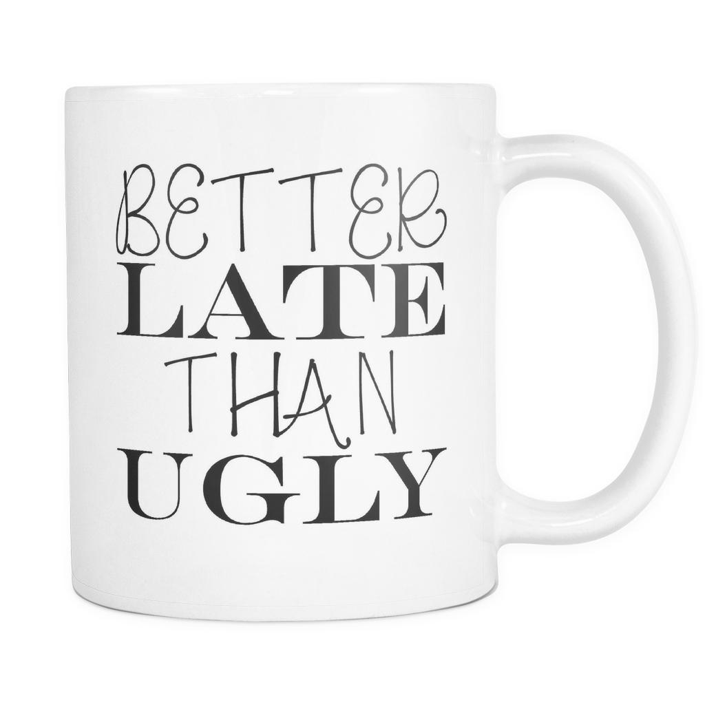Better Late Than Ugly - 11 oz. All White Ceramic Coffee Mug-NeatFind.net