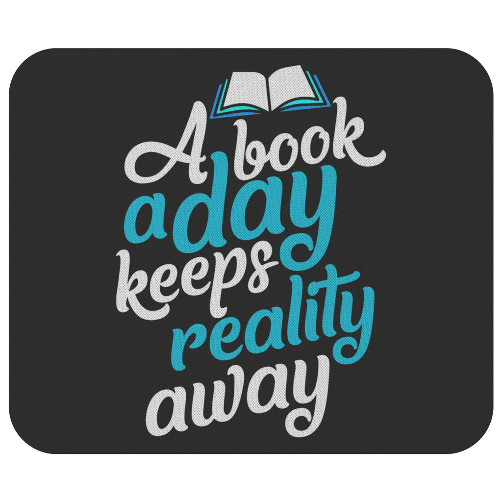 Book A Day Keeps Reality Away Unique Avid Reader Cute Funny Gift Ideas Mousepad-NeatFind.net