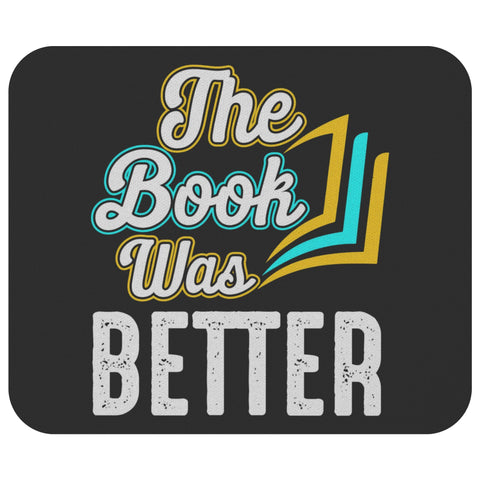 Book Better Than Movie Unique Avid Reader Funny Book Lover Gift Ideas Mousepad-NeatFind.net