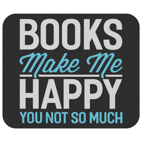 Book Make Me Happy You Not So Much Unique Avid Reader Funny Gift Ideas Mousepad-NeatFind.net