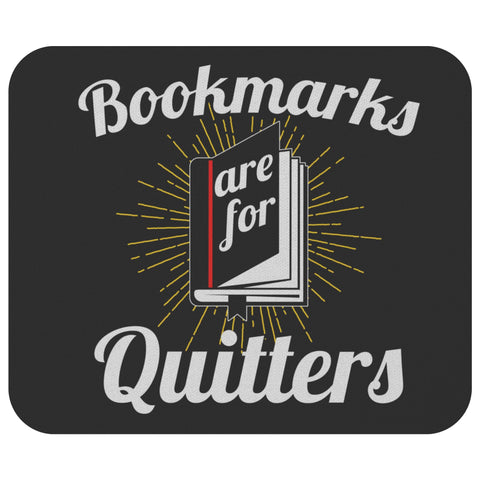 Bookmark Are For Quitter Unique Avid Reader Funny Book Lover Gift Idea Mousepad-NeatFind.net