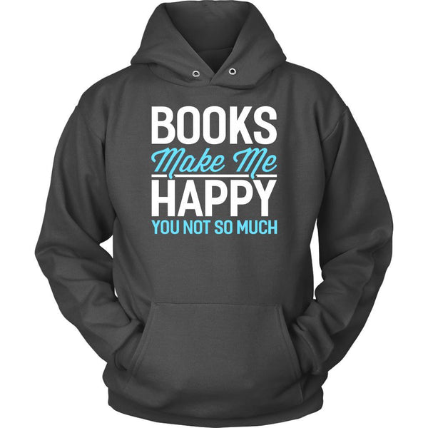 Books Make Me Happy You Not So Much Bibliophile Avid Readers Gift Ideas Hoodie-NeatFind.net