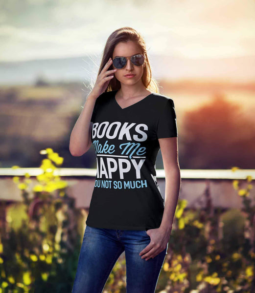 Books Make Me Happy You Not So Much Bookworm Avid Reader Gift Ideas Vneck TShirt-NeatFind.net