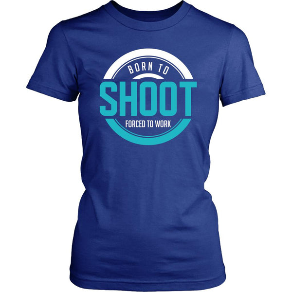 Born To Shoot Forced To Work Photography Funny Photographer Gifts Women TShirts-NeatFind.net