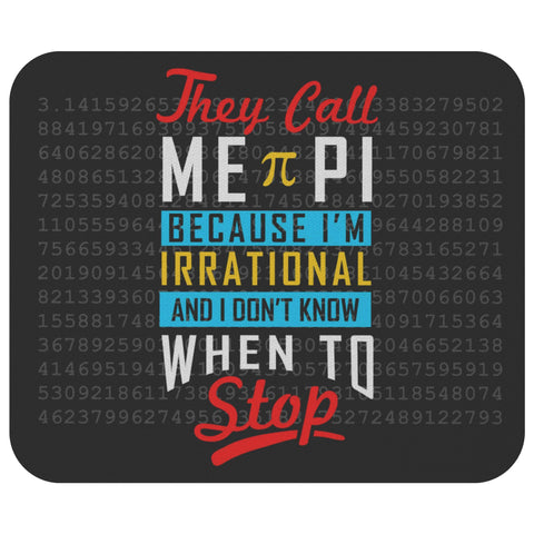Call Me PI Im Irrational & Dont Know When To Stop Funny Science Gift Mouse Pad-NeatFind.net