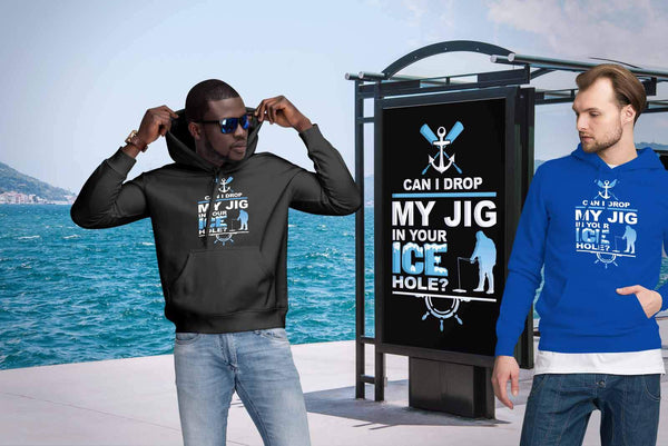 Can I Drop My Jig In Your Ice Hole Fishing Funny Unique Gag Gift Ideas Hoodies-NeatFind.net