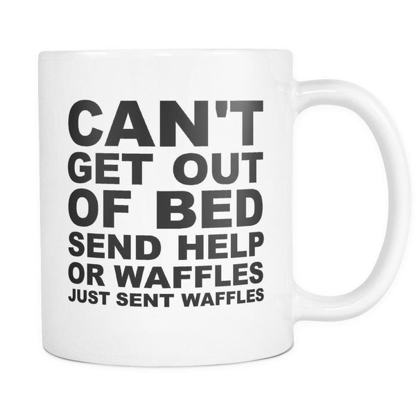 Can't Get Out Of Bed Send Help Or Waffles...Just Sent Waffles - 11oz. All White Ceramic Coffee Mug-NeatFind.net
