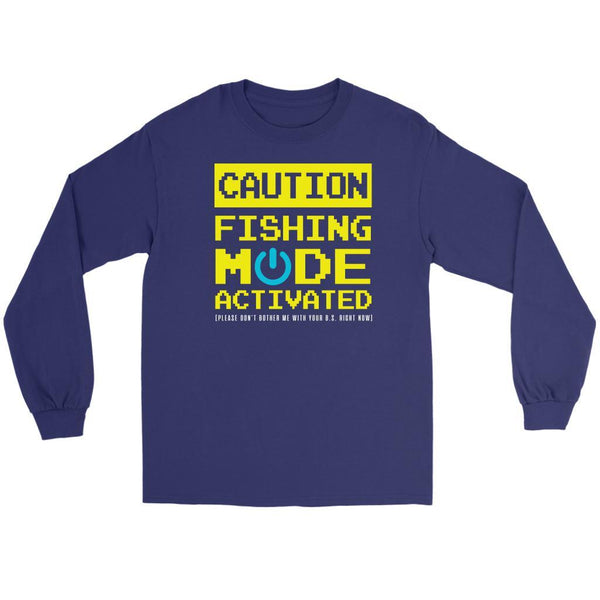 Caution Fishing Mode Activated Dont Bother Me With BS Right Now Long Sleeve-NeatFind.net