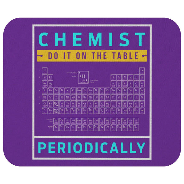 Chemist Do It On The Table Periodically Funny Science Chemistry Gift Mouse Pad-NeatFind.net