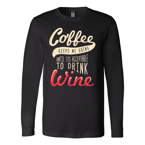 Coffee Keeps Me Going Until Its Acceptable To Drink Wine T-Shirt For Men & Women-NeatFind.net
