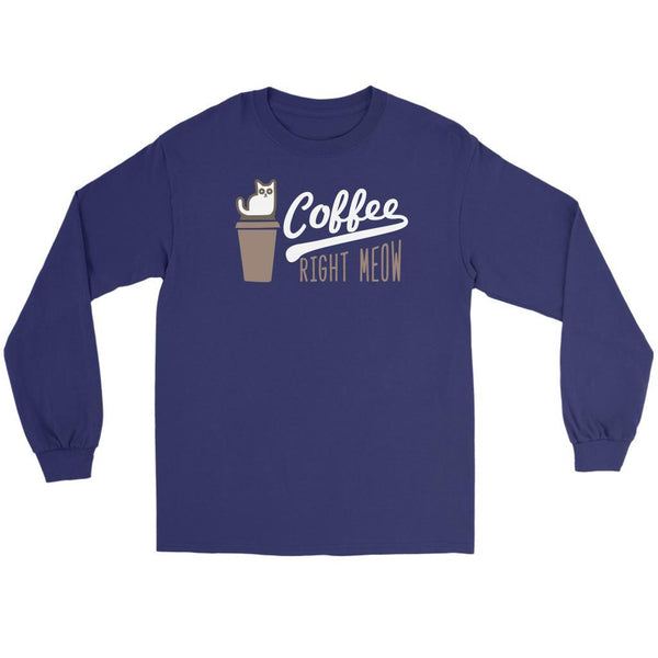 Coffee Right Meow Cute Funny Cat Lovers Kitty Obsessed Friend Long Sleeve TShirt-NeatFind.net