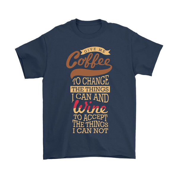 Coffee To Change Things I Can And Wine To Accept The Things I Can Not T-Shirt For Men & Women-NeatFind.net