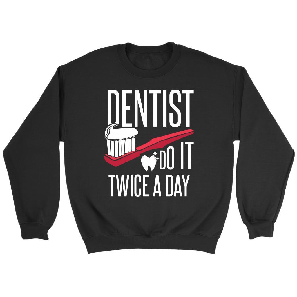 bc855f38 Dentist Do It Twice A Day Awesome Cool Humor Dental Gag Funny Gift Ideas  Sweater-