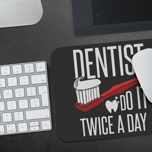 Dentist Do It Twice A Day Funny Dental Hygienist Gift Ideas Assistant Mouse Pad-NeatFind.net