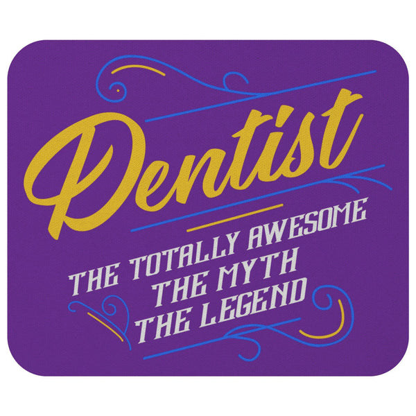 Dentist The Totally Awesome Myth Legend Funny Dental Hygienist Gifts Mouse Pad-NeatFind.net