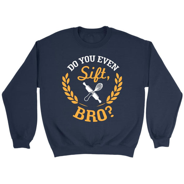 Do You Even Sift Bro? Funny Gift Ideas For Bakers Cute Baking Super Soft Sweater-NeatFind.net