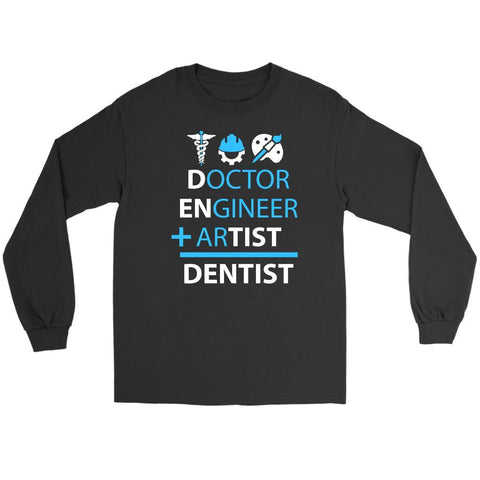 Doctor Engineer Plus Artist Equal Dentist Unique Funny Gift Ideas Long Sleeve-NeatFind.net