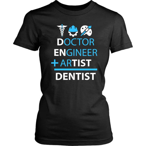 Doctor Engineer Plus Artist Equal Dentist Unique Funny Gift Ideas Women TShirt-NeatFind.net