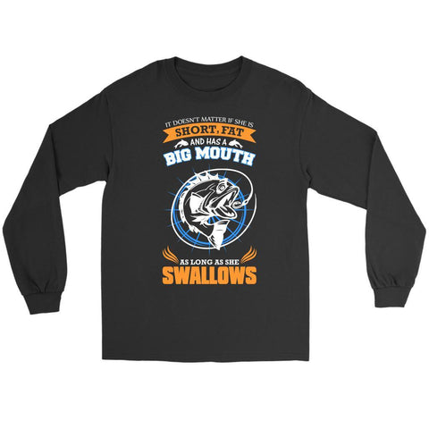 Doesnt Matter If Short Fat Big Mouth As Long She Swallows Hook Gift Long Sleeve-NeatFind.net