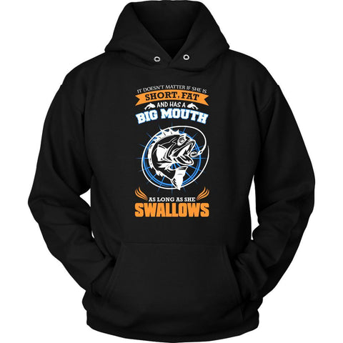 Doesnt Matter If Short Fat Big Mouth As Long She Swallows My Hook Gift Hoodies-NeatFind.net